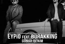 Eypio & Burak King – Günah Benim Şarkı Sözleri / Klip İzle / Dinle